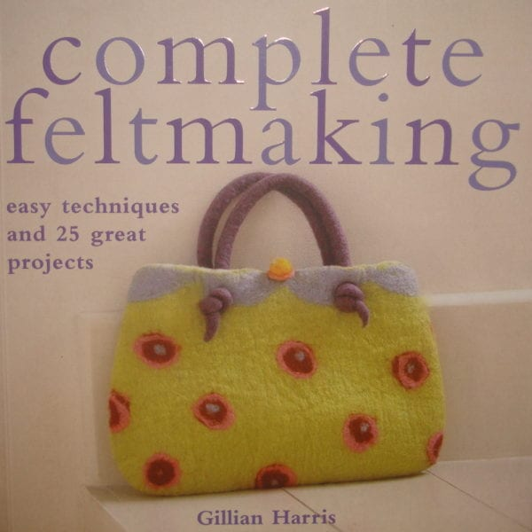 How To Make Felt: Complete Feltmaking Book Review