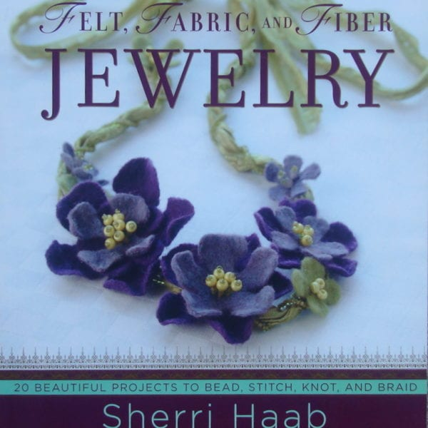 Felt, Fabric and Fiber Jewelry by Sherri Haab: Book Review