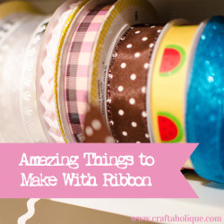 Amazing things to make with ribbon - Craftaholique - ribbon projects