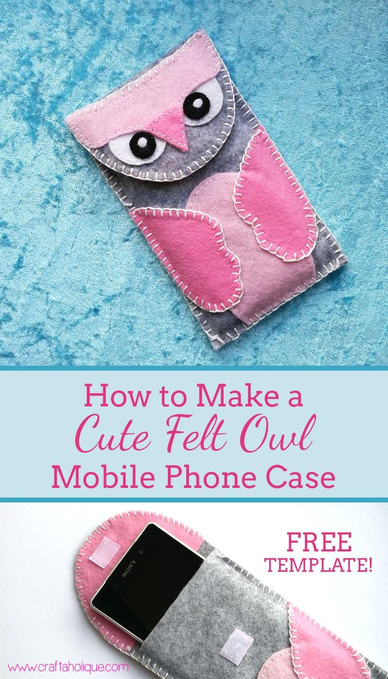 How to make a felt owl mobile phone case craftaholique for Diy phone case template