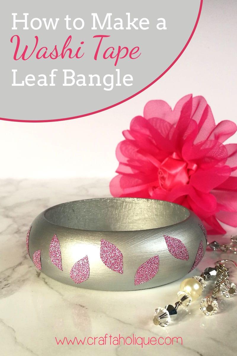 Washi Tape Ideas - How to make a beautiful bangle with washi tape leaf design