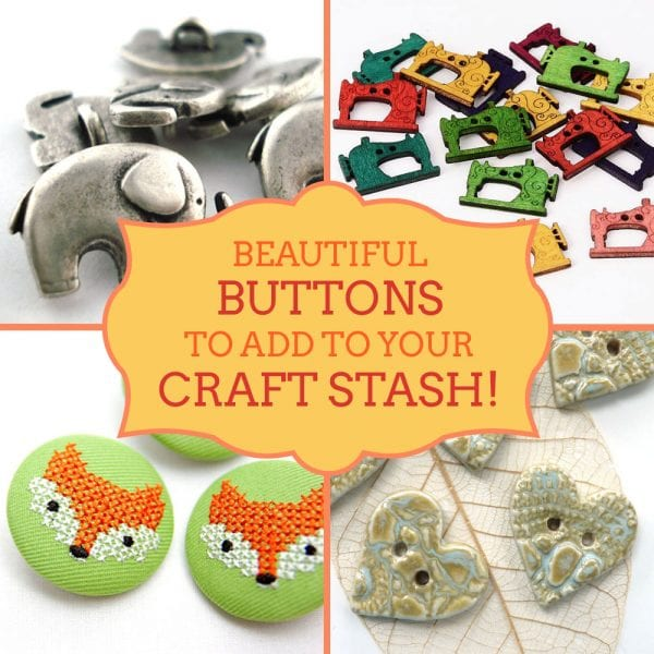 Button Addict? Gorgeous Buttons to Add to Your Craft Stash!