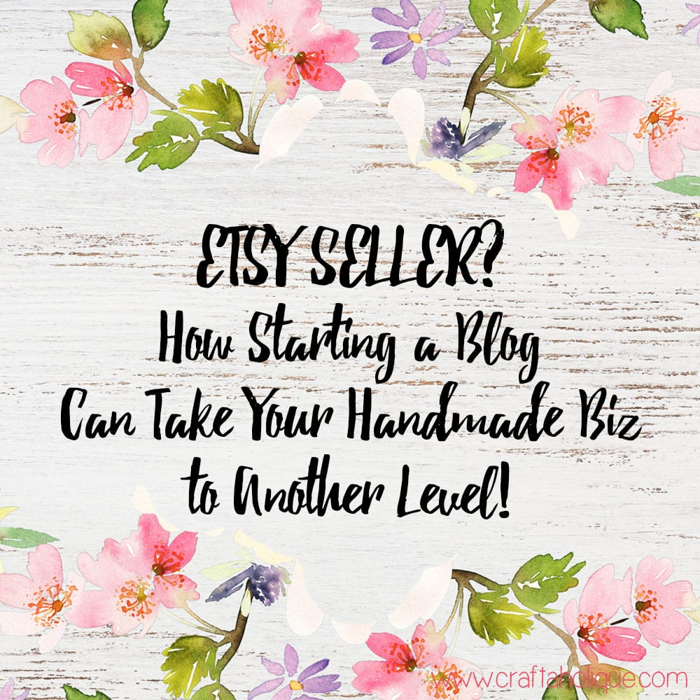 How starting a blog can skyrocket your Etsy Business - handmade business tips