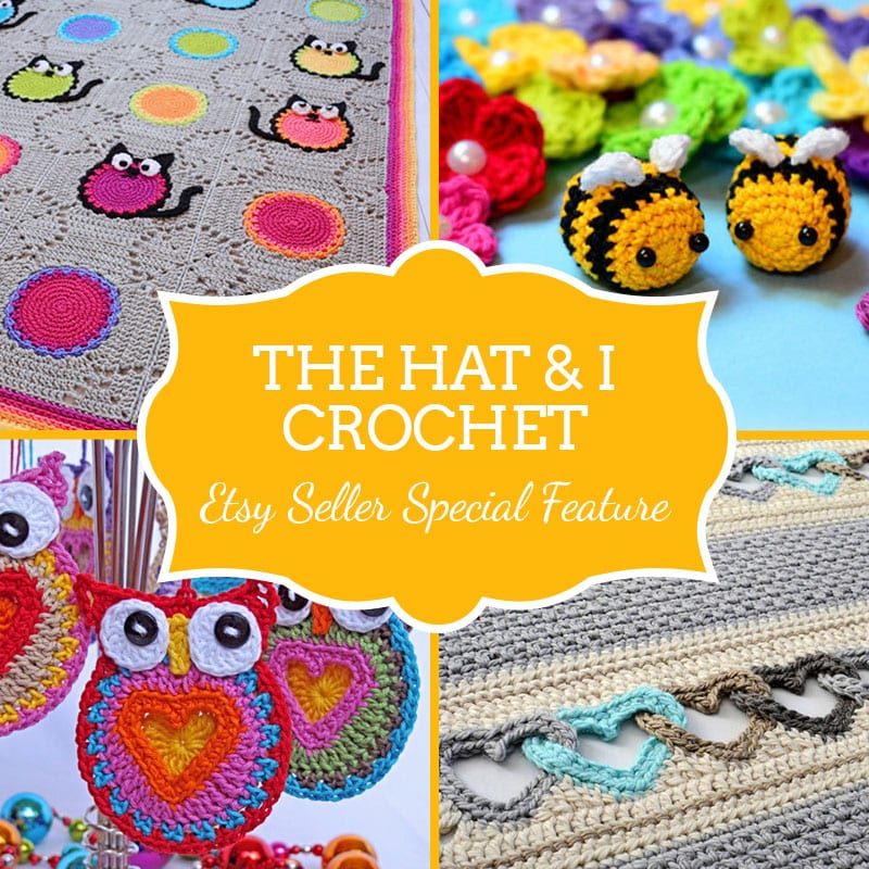 Etsy Seller Special Feature: The Hat & I Crochet | Craftaholique